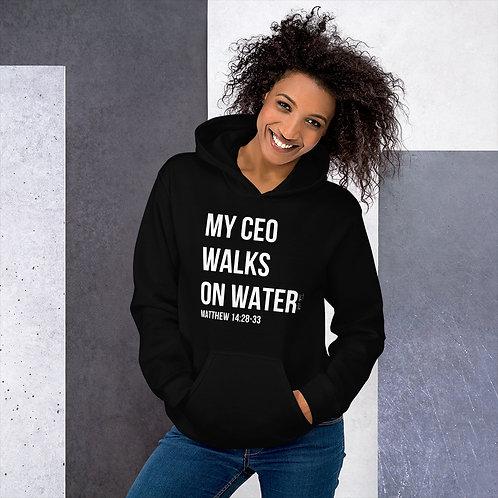 My CEO Walks On Water Unisex Hoodie
