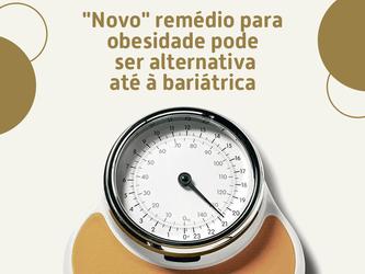 """""""Novo"""" remédio para obesidade pode ser alternativa até à bariátrica"""