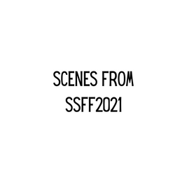 Scenes from SSFF2021.png
