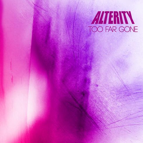 Alterity - Too Far Gone (Single)