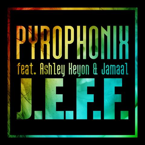PyroPhonix feat. Ashley Keyon & Jamaal - J.E.F.F. (Single)
