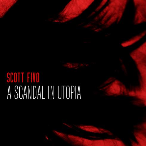 Scott Fivo - A Scandal In Utopia (Single)