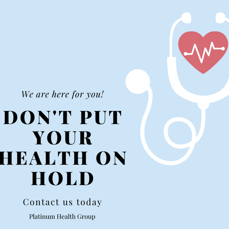 Don't put your health on hold!