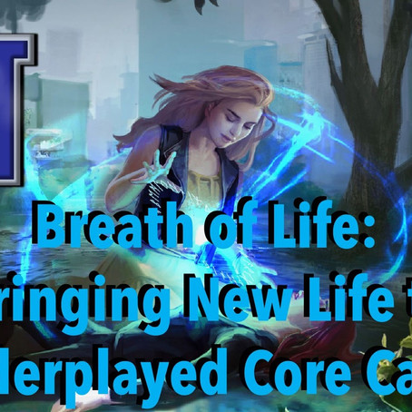 Breath of Life: Bringing New Life to Underplayed Core Cards