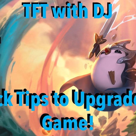 TFT with DJ: 5 Quick Tips to Upgrade your Game!