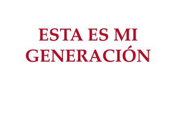 ESTA ES MI GENERACIÓN