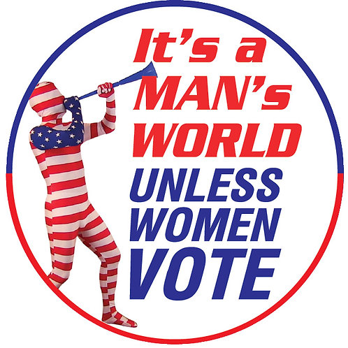It's a Man's World Unless Women Vote Button