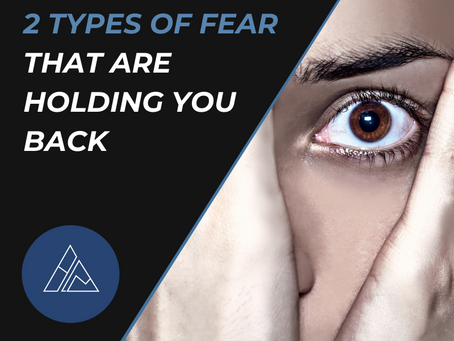 2 Type of Fear That Are Holding You Back