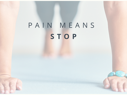 Pain means stop!