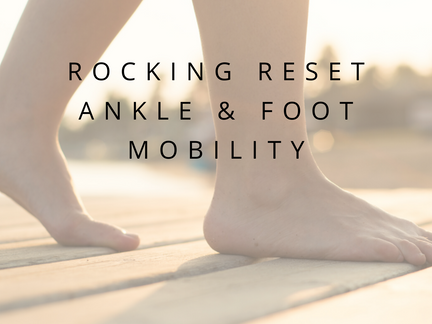 Rocking Reset - Foot & Ankle Mobility