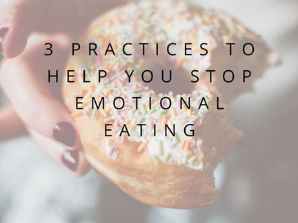 3 Practices To Stop Emotional Eating