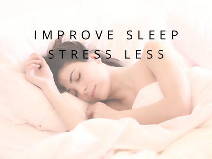 Improve Sleep, Stress Less