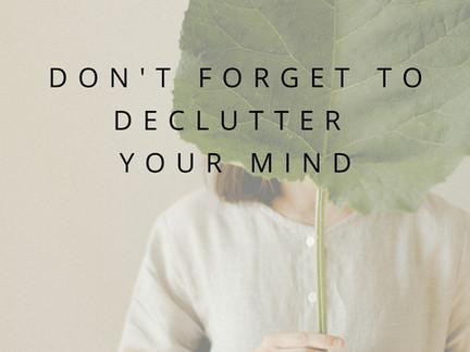 Don't Forget To Declutter Your Mind