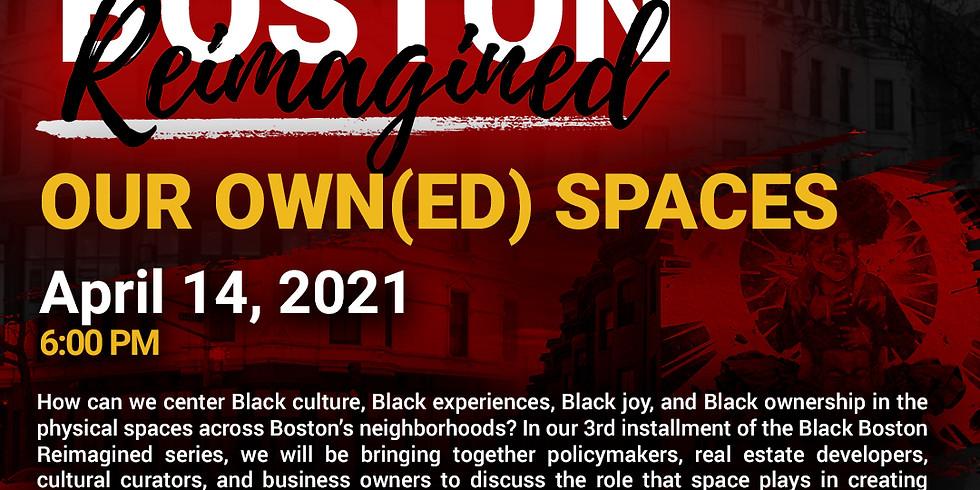 "Boston While Black presents ""Black Boston Reimagined: Our Own(ed) Spaces"""