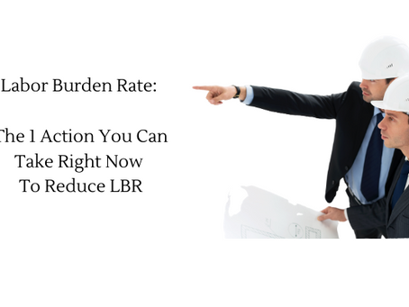 Labor Burden Rate: The 1 Action You Can Take Right Now To Reduce LBR