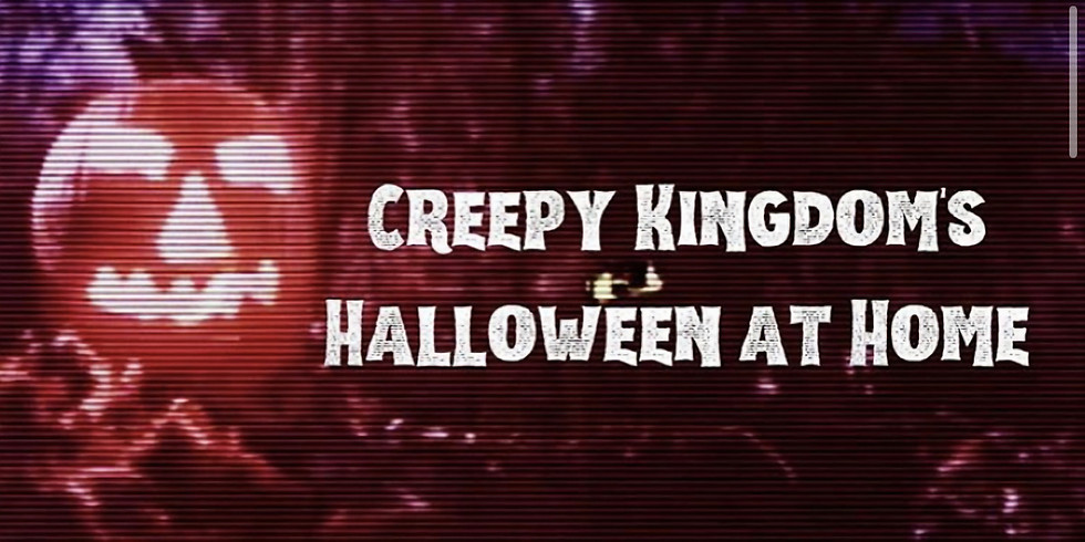 Creepy Kingdom's Halloween At Home!