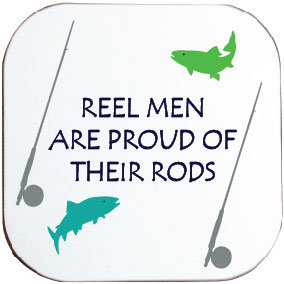 REEL MEN ARE PROUD OF THEIR RODS COASTER