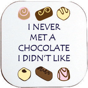 I NEVER MET A CHOCOLATE COASTER