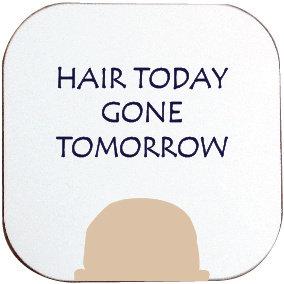HAIR TODAY COASTER