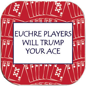 EUCHRE PLAYERS WILL TRUMP YOUR ACE
