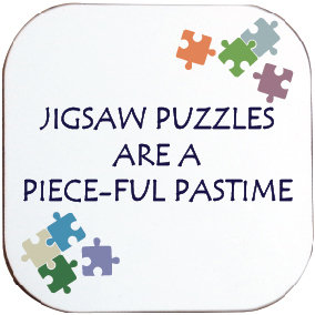 JIGSAW PUZZLES ARE A PIECE-FUL PASTIME COASTER