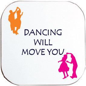 DANCE WILL MOVE YOU COASTER