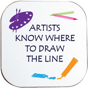 ARTISTS KNOW WHERE TO DRAW THE LINE COASTER