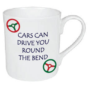 CARS CAN DRIVE YOU ROUND THE BEND MUG