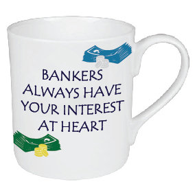BANKERS ALWAYS HAVE YOUR INTEREST AT HEART MUG