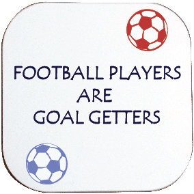 FOOTBALL PLAYERS ARE GOAL GETTERS COASTER / SOCCER
