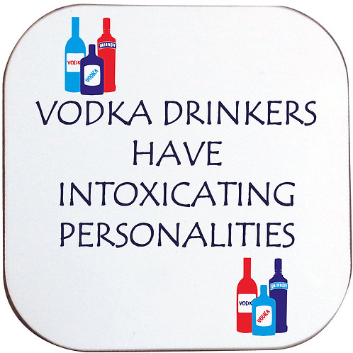 VODKA DRINKERS HAVE INTOXICATING PERSONALITIES