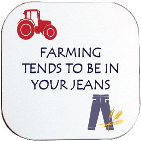 FARMING TENDS TO BE IN YOUR JEANS COASTER