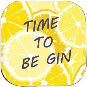 TIME TO BE GIN COASTER