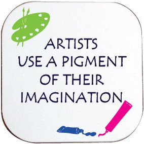 ARTISTS USE A PIGMENT OF THEIR IMAGINATION COASTER
