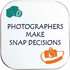 PHOTOGRAPHERS MAKE SNAP DECISIONS COASTER