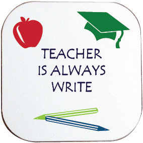 TEACHER IS ALWAYS WRITE