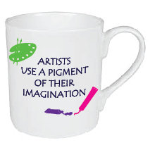 ARTISTS USE A PIGMENT OF THEIR IMAGINATION MUG