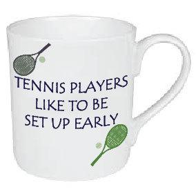 TENNIS PLAYERS LIKE TO BE SET UP EARLY MUG