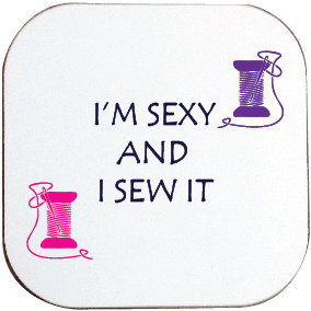 I'M SEXY AND I SEW IT COASTER