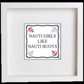 FRAMED PICTURE NAUTI GIRLS LIKE NAUTI BUOYS
