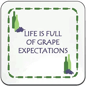 WINE COASTER - LIFE IS FULL OF GRAPE EXPECTATIONS