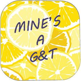 MINE'S A G&T COASTER