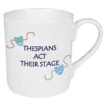 ACTORS / THESPIAN ACT THEIR STAGE MUG