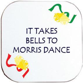IT TAKES BELLS TO MORRIS DANCE