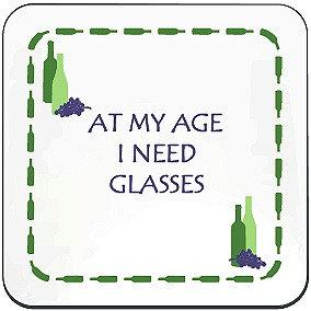 WINE COASTER - AT MY AGE I NEED GLASSES