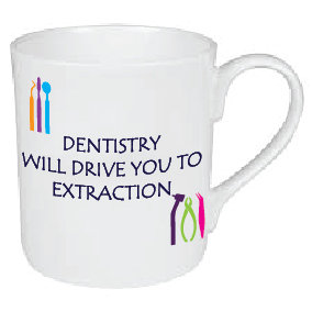DENTISTRY WILL DRIVE YOU TO EXTRACTION MUG