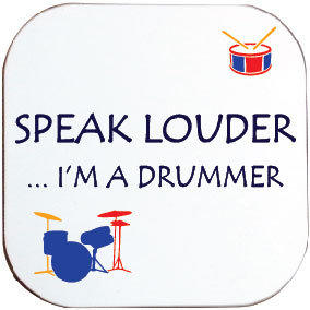 SPEAK LOUDER ... I'M A DRUMMER COASTER