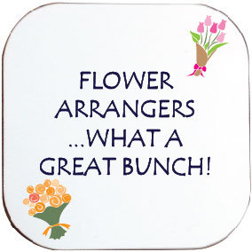 FLOWER ARRANGERS...WHAT A GREAT BUNCH! COASTER