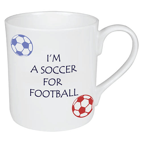 I'M A SOCCER FOR FOOTBALL MUG