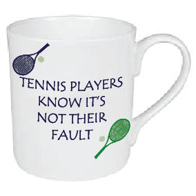 TENNIS NOT THEIR FAULT MUG